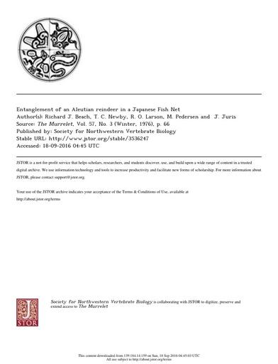 Beach, R. J., T. C. Newby, R. O. Larson, M. Pedersen and J. Juris (1976). Entanglement of an Aleutian reindeer in a Japanese fish net. The Murrelet, 57(3): 66.